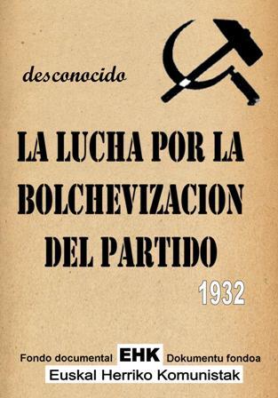 La lucha por la bolchevización del Partido - Como el grupo sectario ha preparado su lucha contra la Internacional Comunista y el PC de España - 1931-1932 La_lucha_por_la_bolchevizacion_del_Partido